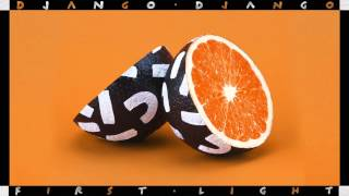Django Django - First Light (Official Audio)