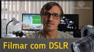 Como usar corretamente sua DSLR para filmar.