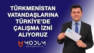 Türkmenistan vatandaşlarına Türkiye'de çalışma izni alıyoruz