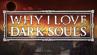 Why I love Dark Souls.