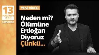 Neden mi ölümüne Erdoğan diyoruz? Çünkü...