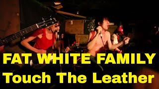 Fat White Family Touch The Leather