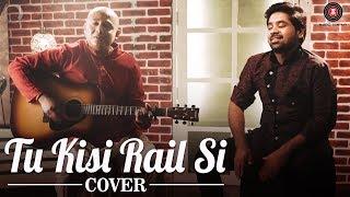 Tu Kisi Rail Si Cover  Suraj Biswas