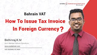 Tax Invoice in Bahrain with a Foreign Currency | Mr. Bichin, Asst. Mgr
