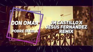 Don Omar - Pobre Diabla (JM Castillo x Jesús Fernández Remix) SUPPORT x Don Omar