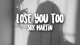 SHY Martin   Lose You Too | WITH LYRICS