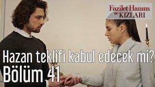Fazilet Hanım Ve Kızları 41. Bölüm - Hazan Evlilik Teklifini Kabul Edecek Mi?