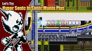 Let's try Hyper Sonic In Sonic Mania Plus