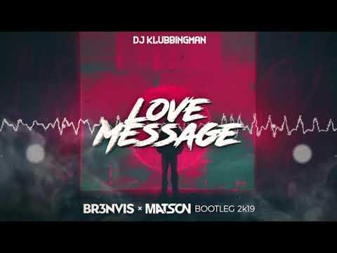 DJ Klubbingman - Love Message (BR3NVIS x MATSON Bootleg 2k19) + DOWNLOAD