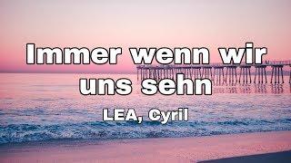 LEA, Cyril   Immer Wenn Wir Uns Sehn (Das Schönste Mädchen Der Welt Soundtrack) (Lyrics)