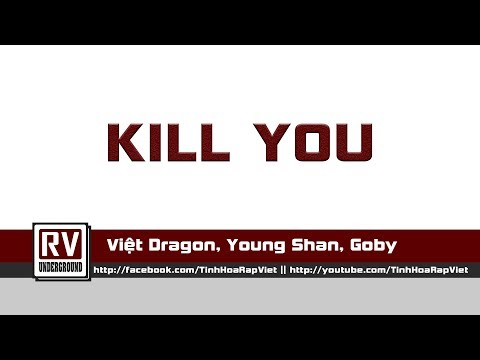 Kill You - Việt Dragon, Young Shan, Goby