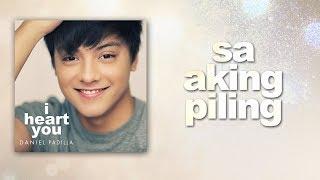 Daniel Padilla - Sa Aking Piling (Audio)