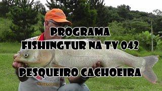 Programa Fishingtur na TV 042 - Pesqueiro Cachoeira