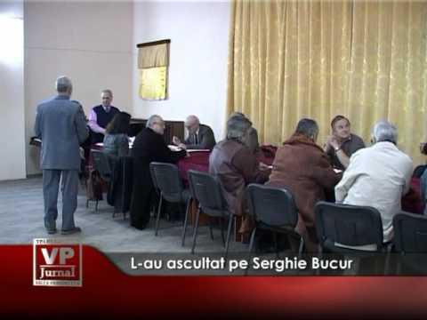 L-au ascultat pe Serghie Bucur
