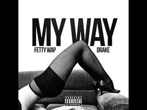 Drake Ft. fetty Wap My Way Offical Lyrics