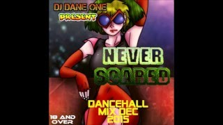 NEVER SCARED DANCEHALL MIX VOL 3 (( DEC 2015 )) MIX BY DJ DANE ONE
