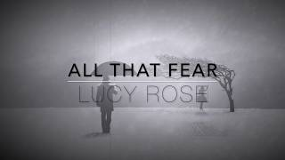 Lucy Rose   All That Fear (Lyrics Video)