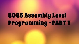 8086 Microprocessor Assembly level Programming - PART 1