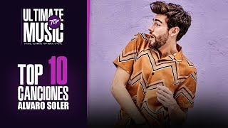 TOP 10 Canciones/songs ALVARO SOLER.
