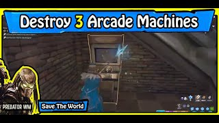 Destroy 3 Arcade Machines in successful missions / Save The World Daily Quests