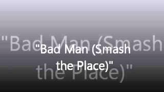 Bad Man (Smash the Place) - Edited Version