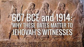 607 BCE and 1914: Why these dates matter to Jehovah
