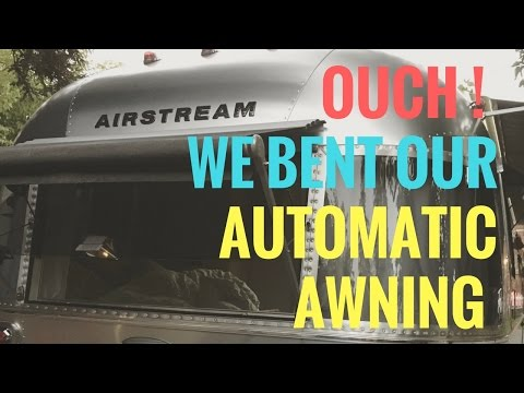 We Bent Our Automatic Awning - Airstream Classic 30
