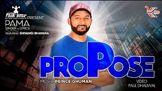 PROPOSE  PAMA  PRINCE GHUMAN  SHIVANGI BHAYANA  NEW ROMANTIC PUNJABI SONG 2017  FULL VIDEO HD