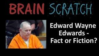 BrainScratch: Edward Wayne Edwards - Fact or Fiction?