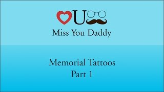 Miss You Daddy- Memorial Tattoos (Part 1)