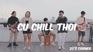 Cứ Chill Thôi - Chillies ft Suni Hạ Linh & Rhymastic | 23's Corner | Cover