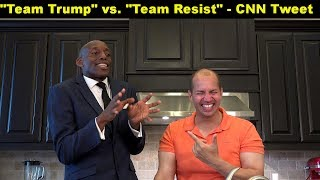 """Team Trump"" vs. ""Team Resist"" - CNN tweet and aftermath - debate and reaction b"