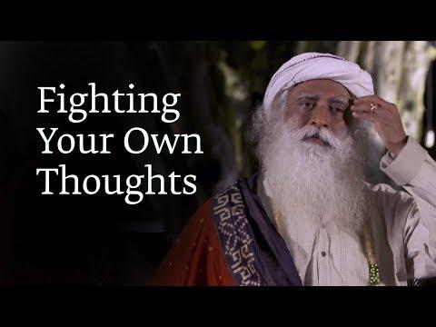 Fighting Your Own Thoughts | Sadhguru