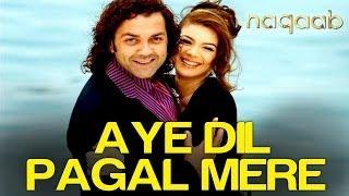 Aye Dil Pagal Mere - Naqaab | Bobby Deol & Urvashi Sharma