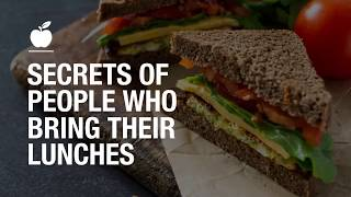 Secrets Of People Who Bring Their Lunches