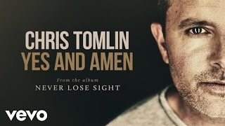 Chris Tomlin - Yes And Amen (Audio)