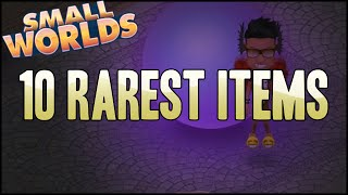 SMALLWORLDS   TOP 10 RAREST ITEMS (OMG! EXPENSIVE)