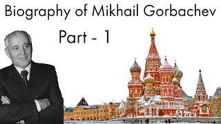 Biography of Mikhail Gorbachev Part - 1, Last President of Soviet Union & Nobel Price Laureate