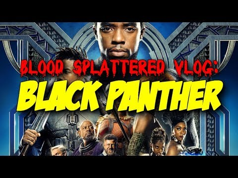 Black Panther (2018) – Blood Splattered Vlog (Action Movie Review)