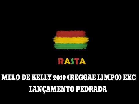 MELO DE KELLY 2019 (REGGAE LIMPO) EXC LANÇAMENTO PEDRADA
