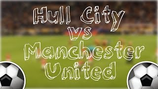 Hull City Vs Manchester United Highlights And Goal