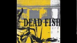 Dead Fish   Zero E Um (2004) [FULL ALBUM]