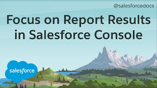 How to Focus on Report Results in Salesforce Console | Salesforce