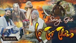 SÓNG GIÓ LỖ TRÍ THÂM | MV Nhạc Chế - Parody Hài | TRUNG RUỒI - THÁI SƠN - DŨNG HỚN - HOÀNG HUY | 4K