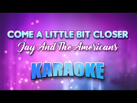 Jay And The Americans - Come A Little Bit Closer (Karaoke version with Lyrics)