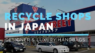 Japanese Recycle Shops For Luxury And Designer Bags