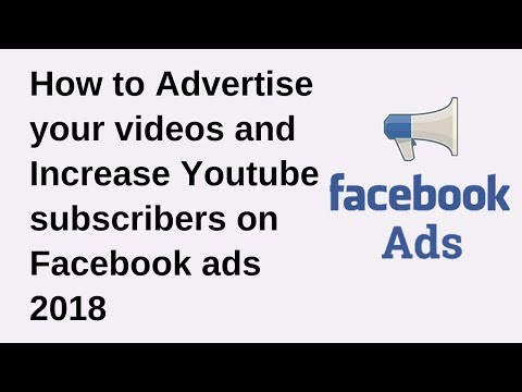 How to advertise your videos and Youtube subscribers on Facebook ads 2018