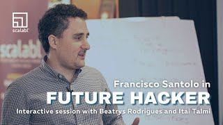 Francisco Santolo on Future Hacker | Interactive session with Beatrys Rodrigues and Itai Talmi