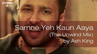 Samne Yeh Kaun Aaya (The Unwind Mix) by Ash   - YouTube