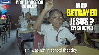 WHO BETRAYED JESUS episode143 (PRAIZE VICTOR COMEDY)